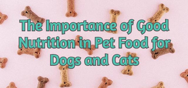 The Importance of Good Nutrition in Pet Food for Dogs and Cats